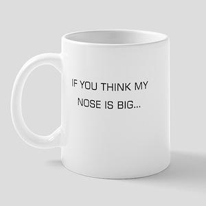 If you think my nose is big.. Mug