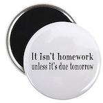 Homework Due Tomorrow Magnet
