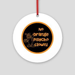 Anti Trump, no orange psycho clown! Round Ornament