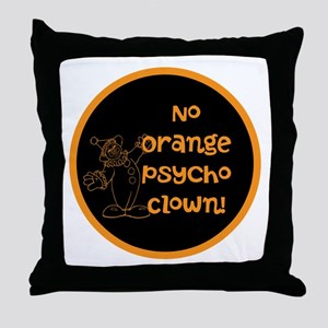 Anti Trump, no orange psycho clown! Throw Pillow