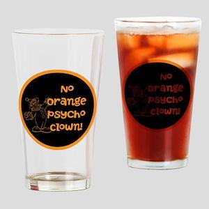 Anti Trump, no orange psycho clown! Drinking Glass