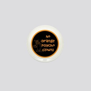 Anti Trump, no orange psycho clown! Mini Button