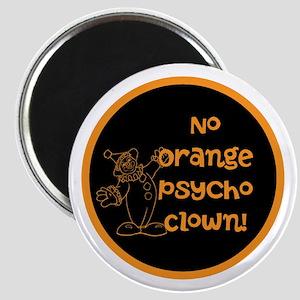 Anti Trump, no orange psycho clown! Magnets