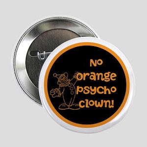 """Anti Trump, no orange psycho clown! 2.25"""" Button"""