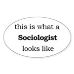 What a Sociologist Looks Like Sticker (Oval)