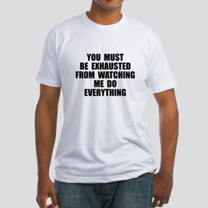 You must be exhausted Fitted T-Shirt