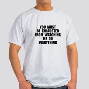 You must be exhausted Light T-Shirt