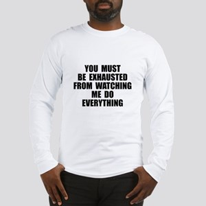 You must be exhausted Long Sleeve T-Shirt