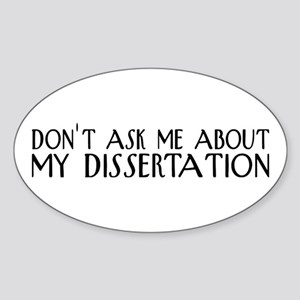Don't Ask About My Dissertation Sticker (Oval)