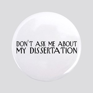 """Don't Ask About My Dissertation 3.5"""" Button"""