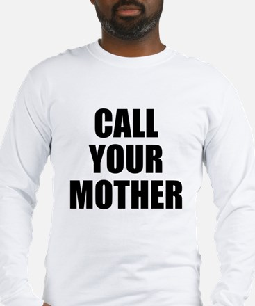 Call your mother Long Sleeve T-Shirt