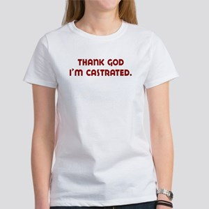 thank god I'm castrated Women's T-Shirt