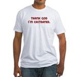 thank god I'm castrated Fitted T-Shirt