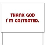 thank god I'm castrated Yard Sign