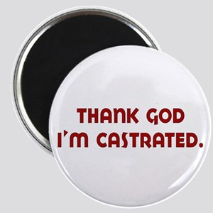 thank god I'm castrated Magnet
