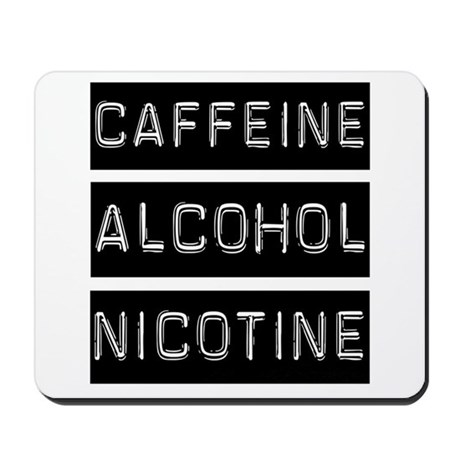 Caffeine, Alcohol, Tobacco Mousepad
