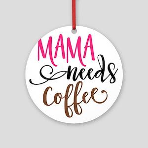 MAMA NEEDS COFFEE Round Ornament