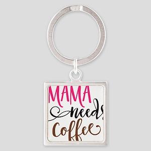 MAMA NEEDS COFFEE Keychains