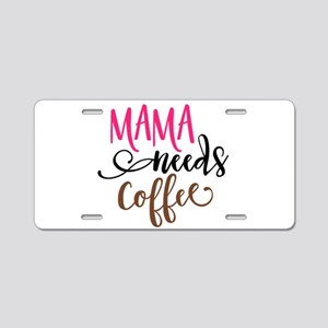 MAMA NEEDS COFFEE Aluminum License Plate