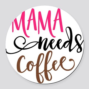 MAMA NEEDS COFFEE Round Car Magnet