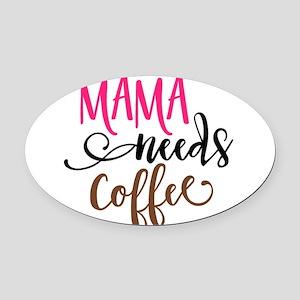 MAMA NEEDS COFFEE Oval Car Magnet
