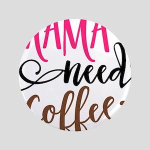 MAMA NEEDS COFFEE Button