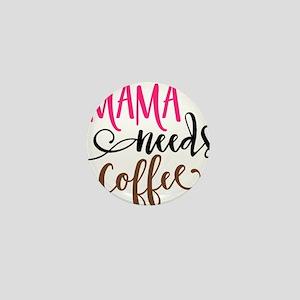 MAMA NEEDS COFFEE Mini Button