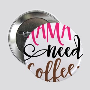 """MAMA NEEDS COFFEE 2.25"""" Button (10 pack)"""