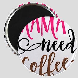 MAMA NEEDS COFFEE Magnets