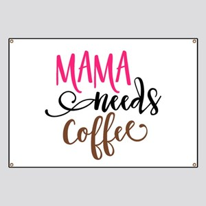 MAMA NEEDS COFFEE Banner