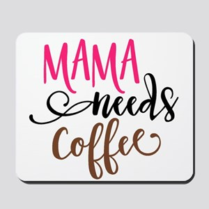 MAMA NEEDS COFFEE Mousepad