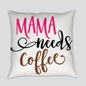MAMA NEEDS COFFEE Everyday Pillow