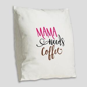 MAMA NEEDS COFFEE Burlap Throw Pillow