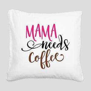 MAMA NEEDS COFFEE Square Canvas Pillow