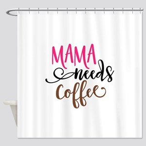 MAMA NEEDS COFFEE Shower Curtain