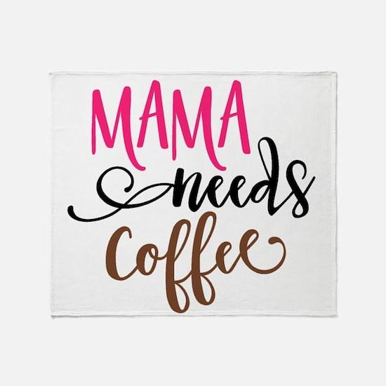 MAMA NEEDS COFFEE Throw Blanket