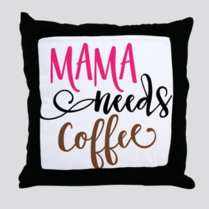 MAMA NEEDS COFFEE Throw Pillow