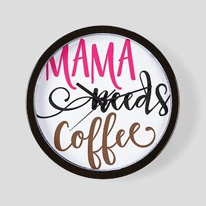 MAMA NEEDS COFFEE Wall Clock