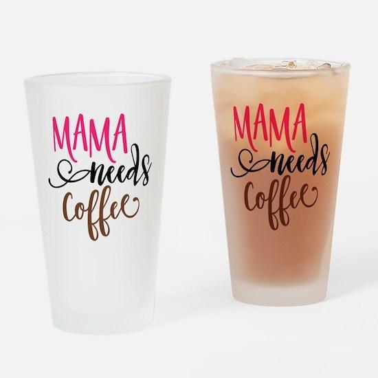 MAMA NEEDS COFFEE Drinking Glass