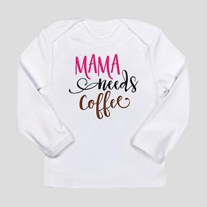 MAMA NEEDS COFFEE Long Sleeve T-Shirt