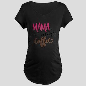 MAMA NEEDS COFFEE Maternity T-Shirt