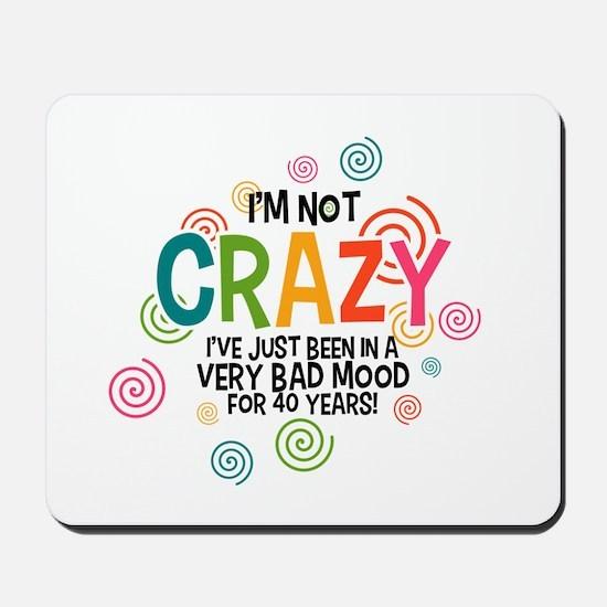 I'm Not Crazy Mousepad