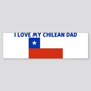 I LOVE MY CHILEAN DAD Bumper Sticker