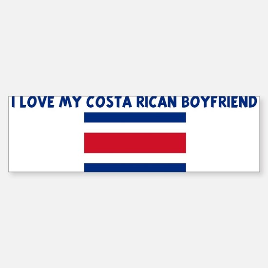 I LOVE MY COSTA RICAN BOYFRIE Bumper Bumper Bumper Sticker