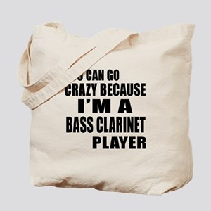 You Can Crazy Because I Am Bass Clarinet Tote Bag
