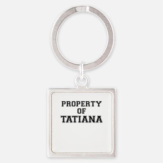 Property of TATIANA Keychains