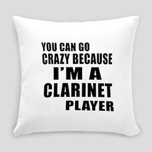 You Can Go Crazy Because I Am clar Everyday Pillow