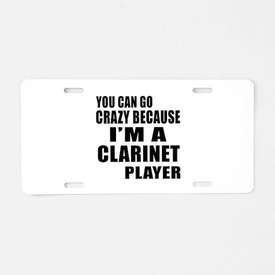 You Can Go Crazy Because I Aluminum License Plate