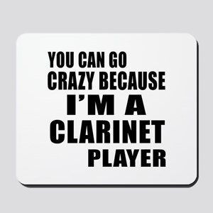 You Can Go Crazy Because I Am clarinet P Mousepad