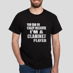 You Can Go Crazy Because I Am clarine Dark T-Shirt